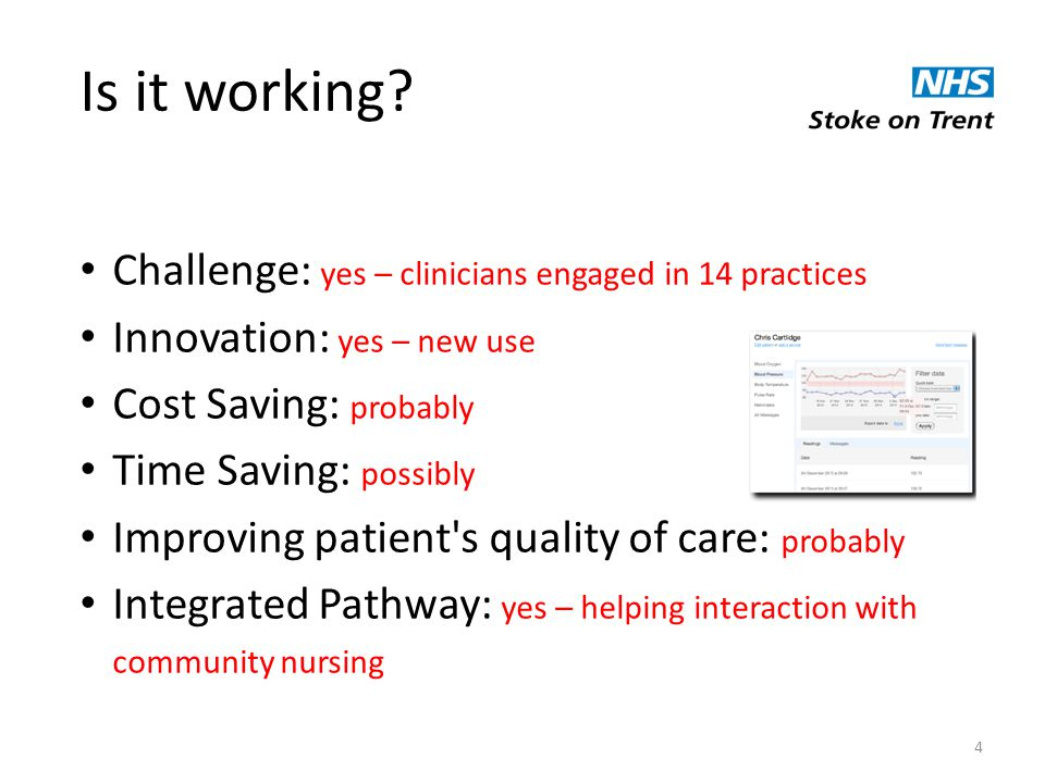 4 Is it working? Challenge: yes – clinicians engaged in 14 practices Innovation: yes – new use Cost Saving: probably Time Saving: possibly Improving p