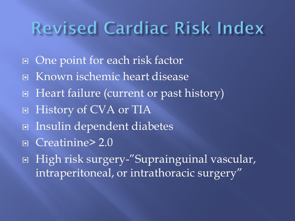  One point for each risk factor  Known ischemic heart disease  Heart failure (current or past history)  History of CVA or TIA  Insulin dependent