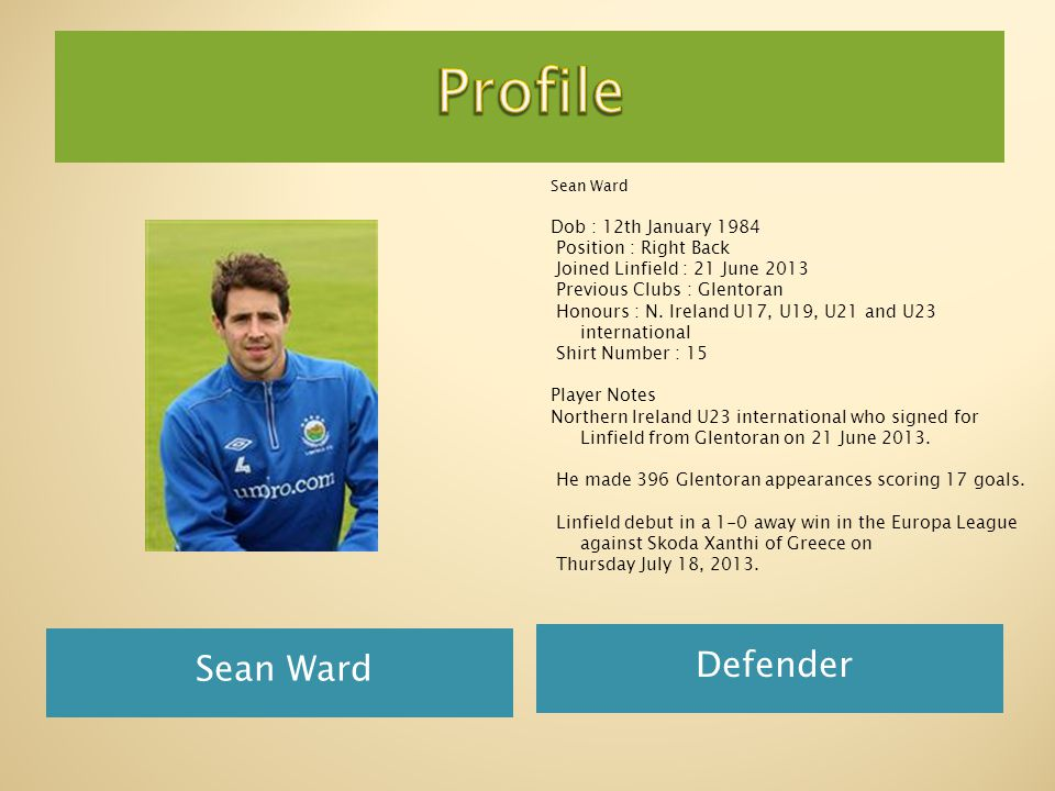 Sean Ward Defender Sean Ward Dob : 12th January 1984 Position : Right Back Joined Linfield : 21 June 2013 Previous Clubs : Glentoran Honours : N.