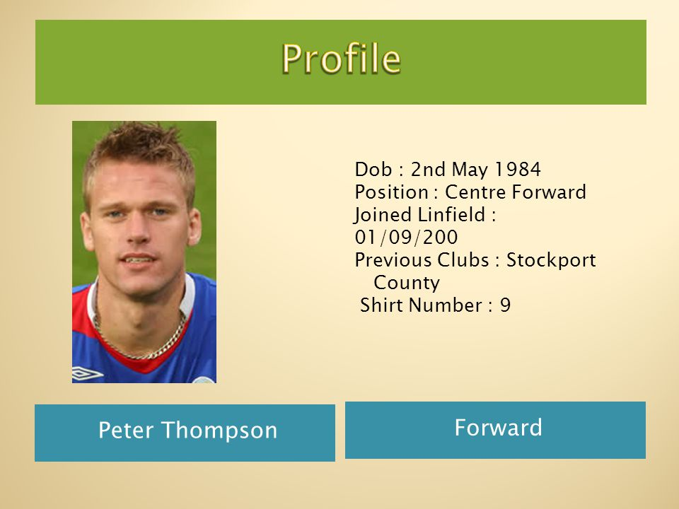 Peter Thompson Forward Dob : 2nd May 1984 Position : Centre Forward Joined Linfield : 01/09/200 Previous Clubs : Stockport County Shirt Number : 9