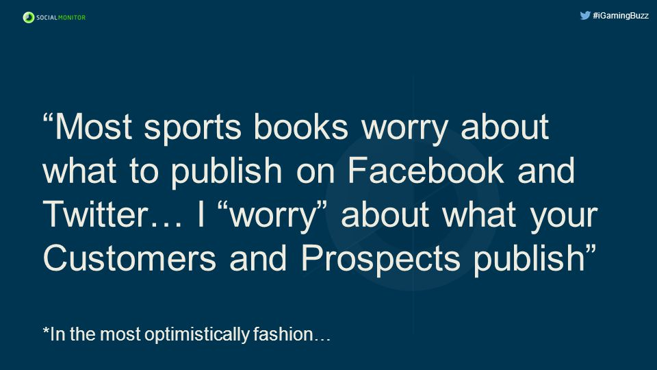 Most sports books worry about what to publish on Facebook and Twitter… I worry about what your Customers and Prospects publish *In the most optimistically fashion…