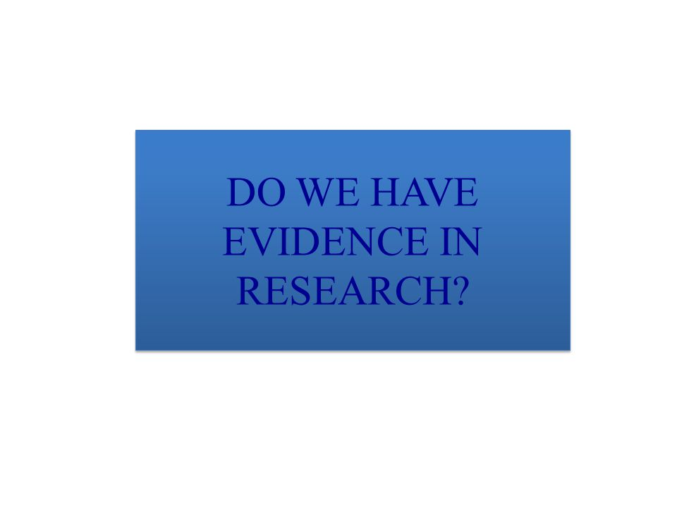 DO WE HAVE EVIDENCE IN RESEARCH