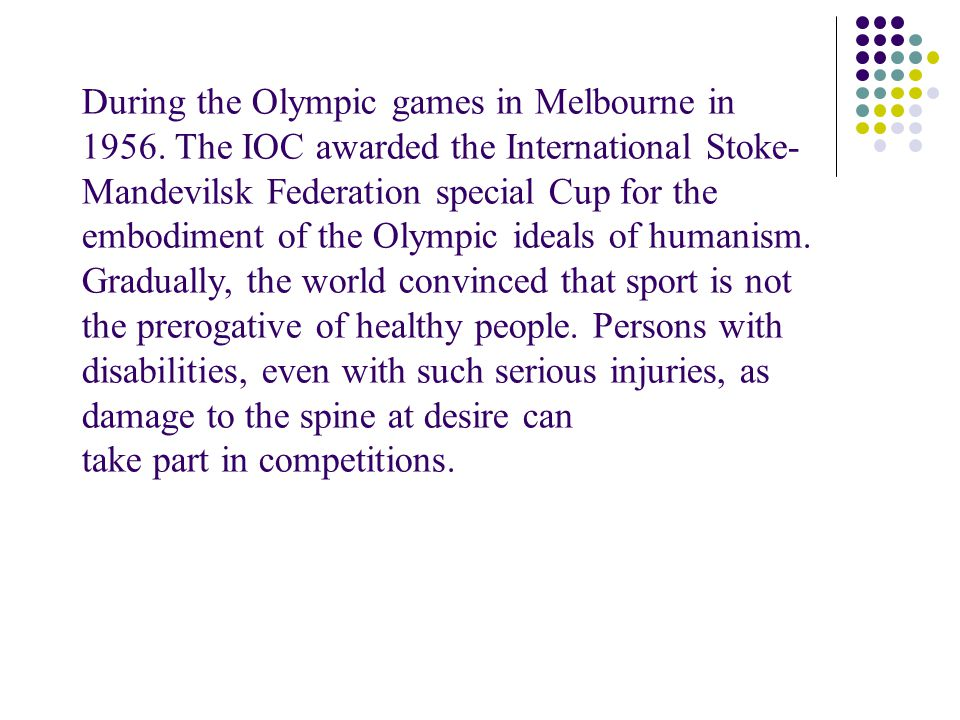 In Stoke-Mandevil of the means of disabled persons, pensioners and charitable donations was built stadium for athletes with disabilities, and in 1960 in international games, which for the first time held in the capital of Italy, Rome, attended by 400 athletes from 23 countries.