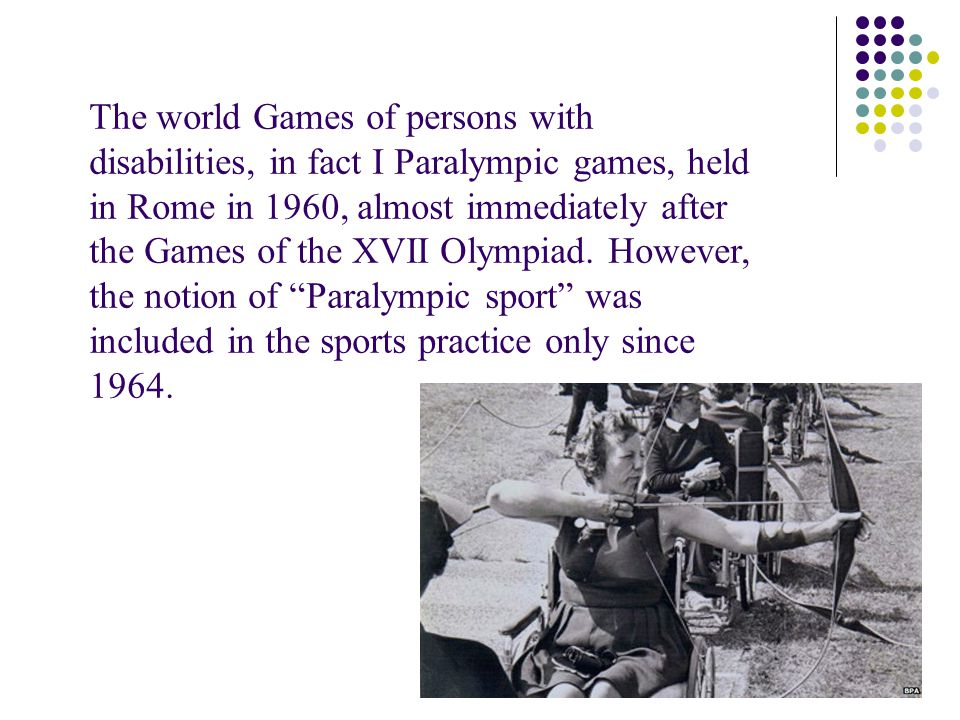 The world Games of persons with disabilities, in fact I Paralympic games, held in Rome in 1960, almost immediately after the Games of the XVII Olympia