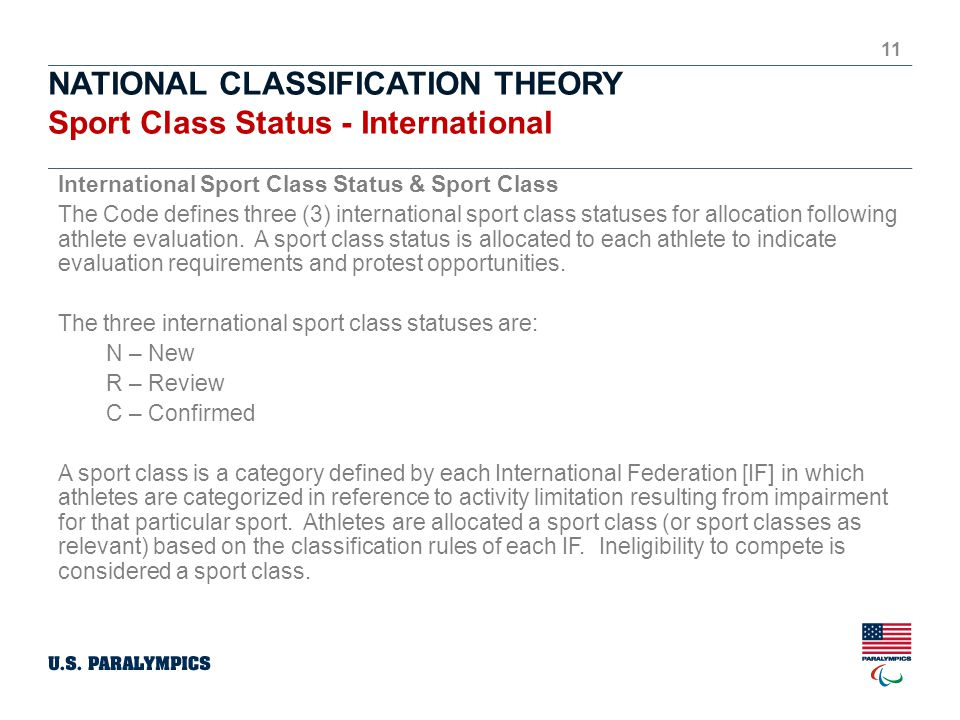NATIONAL CLASSIFICATION THEORY Sport Class Status - International 11 International Sport Class Status & Sport Class The Code defines three (3) international sport class statuses for allocation following athlete evaluation.