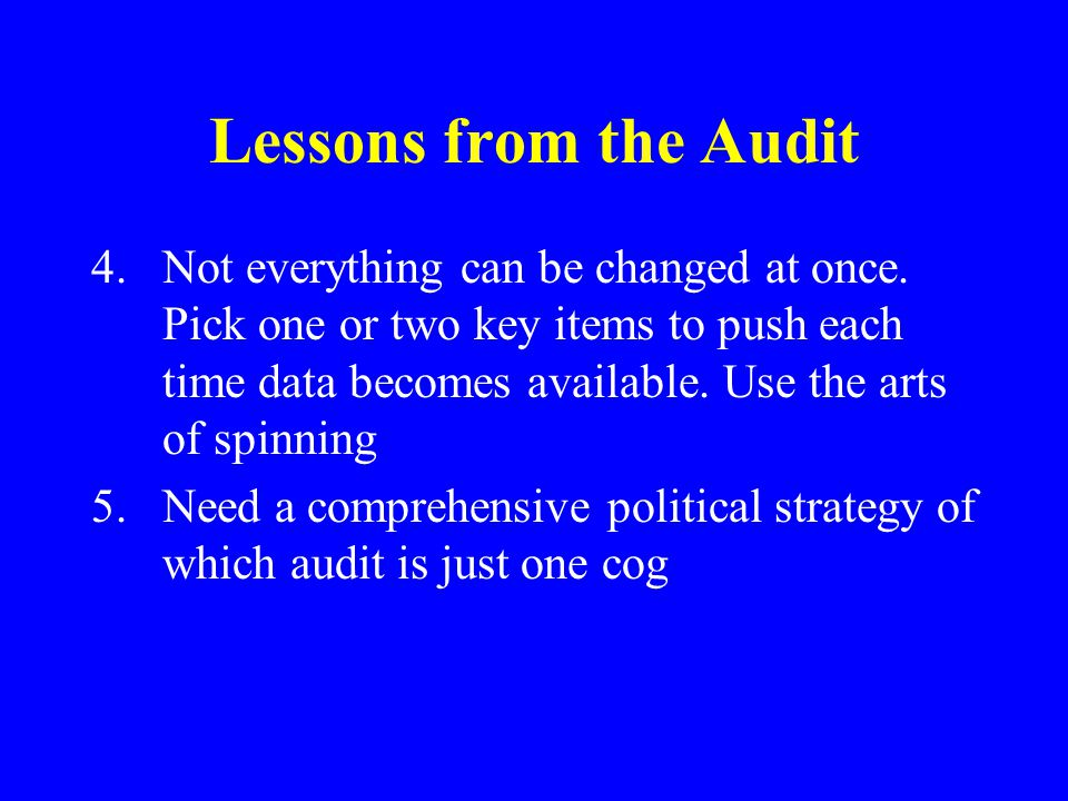 Lessons from the Audit 4.Not everything can be changed at once.