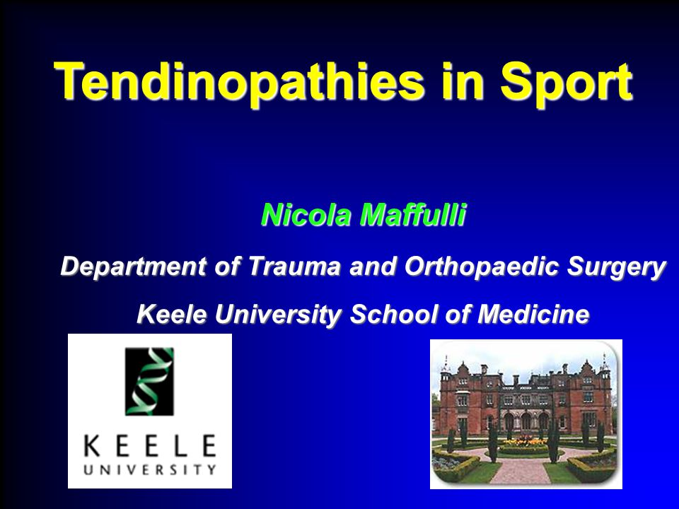 Nicola Maffulli Department of Trauma and Orthopaedic Surgery Keele University School of Medicine Tendinopathies in Sport