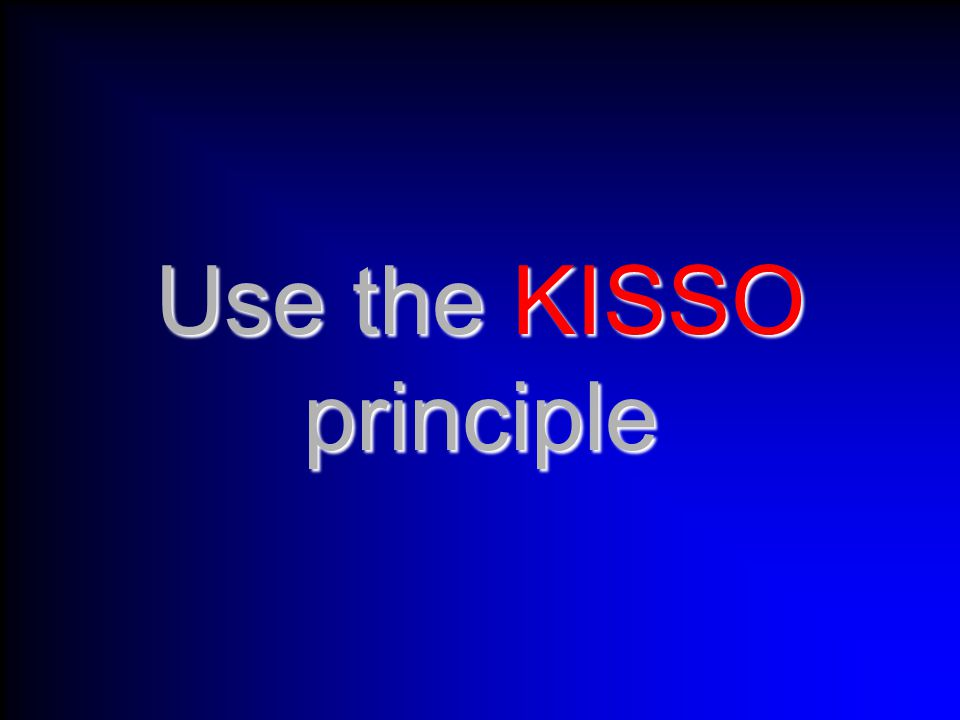 Use the KISSO principle