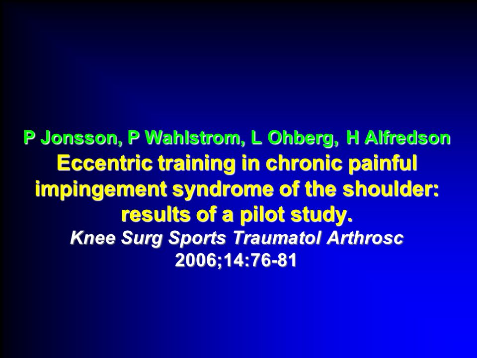 P Jonsson, P Wahlstrom, L Ohberg, H Alfredson Eccentric training in chronic painful impingement syndrome of the shoulder: results of a pilot study.