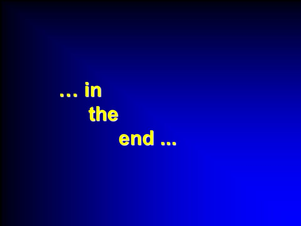 … in the end...
