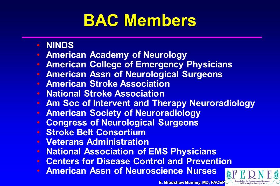 E. Bradshaw Bunney, MD, FACEP BAC Members NINDS American Academy of Neurology American College of Emergency Physicians American Assn of Neurological S