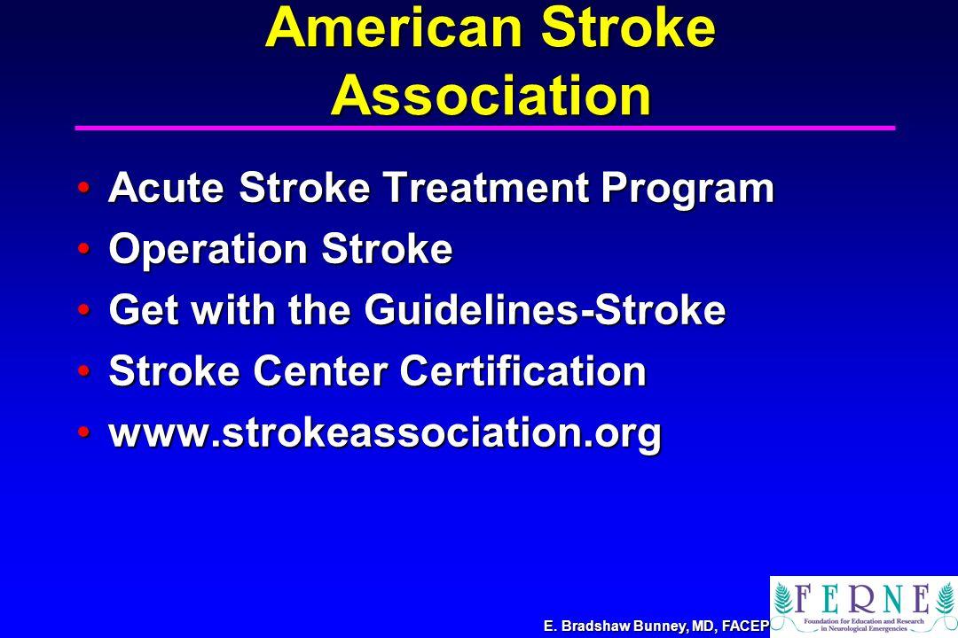 E. Bradshaw Bunney, MD, FACEP American Stroke Association Acute Stroke Treatment ProgramAcute Stroke Treatment Program Operation StrokeOperation Strok