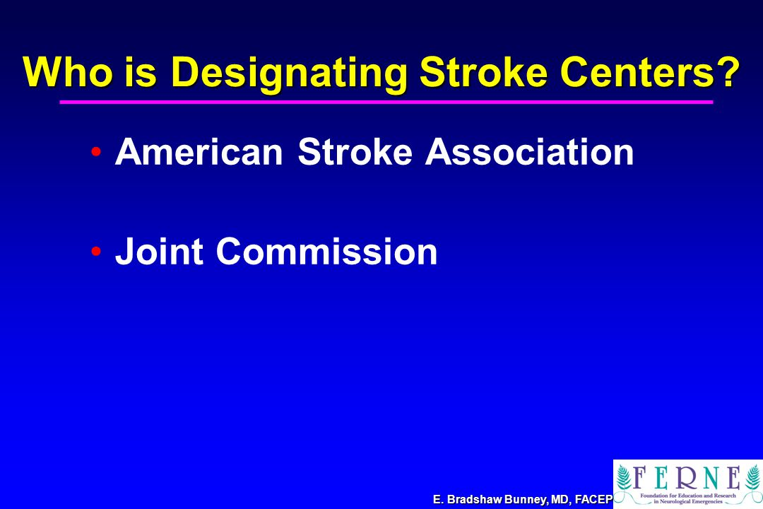 E. Bradshaw Bunney, MD, FACEP Who is Designating Stroke Centers.