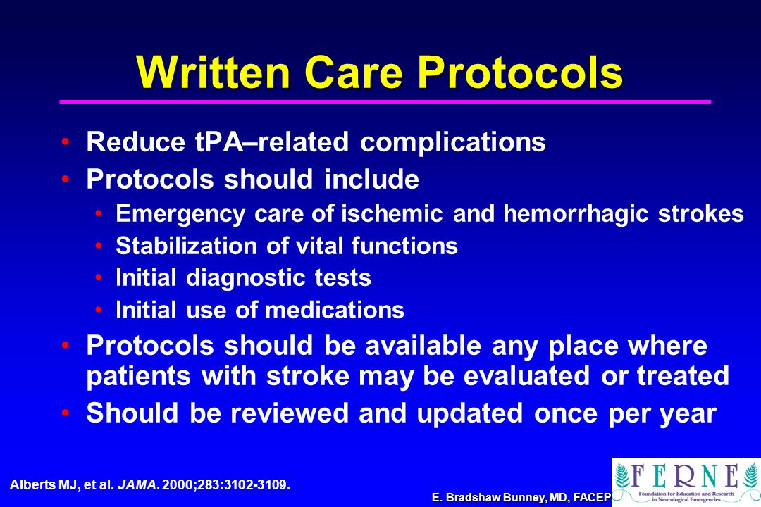 E. Bradshaw Bunney, MD, FACEP Written Care Protocols Reduce tPA–related complications Protocols should include Emergency care of ischemic and hemorrha