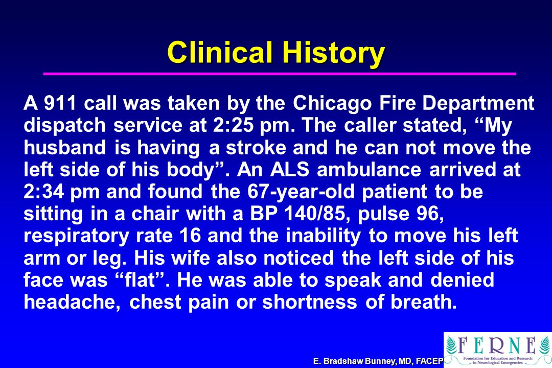 """E. Bradshaw Bunney, MD, FACEP Clinical History A 911 call was taken by the Chicago Fire Department dispatch service at 2:25 pm. The caller stated, """"My"""