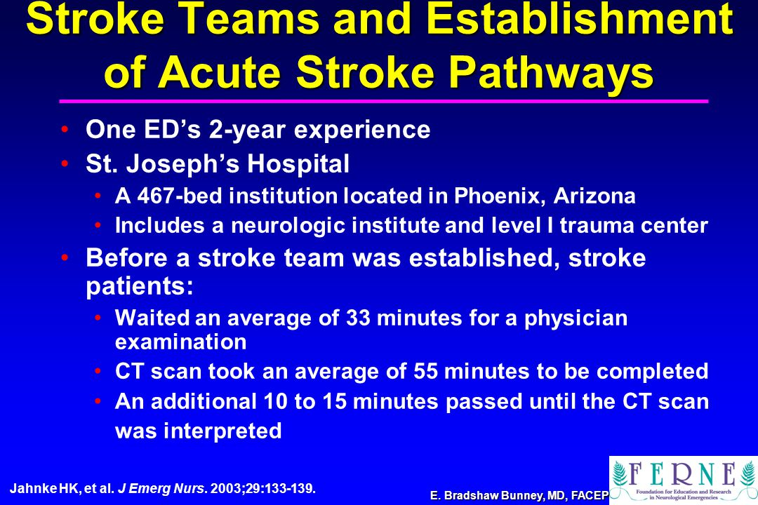 E. Bradshaw Bunney, MD, FACEP Stroke Teams and Establishment of Acute Stroke Pathways One ED's 2-year experience St. Joseph's Hospital A 467-bed insti