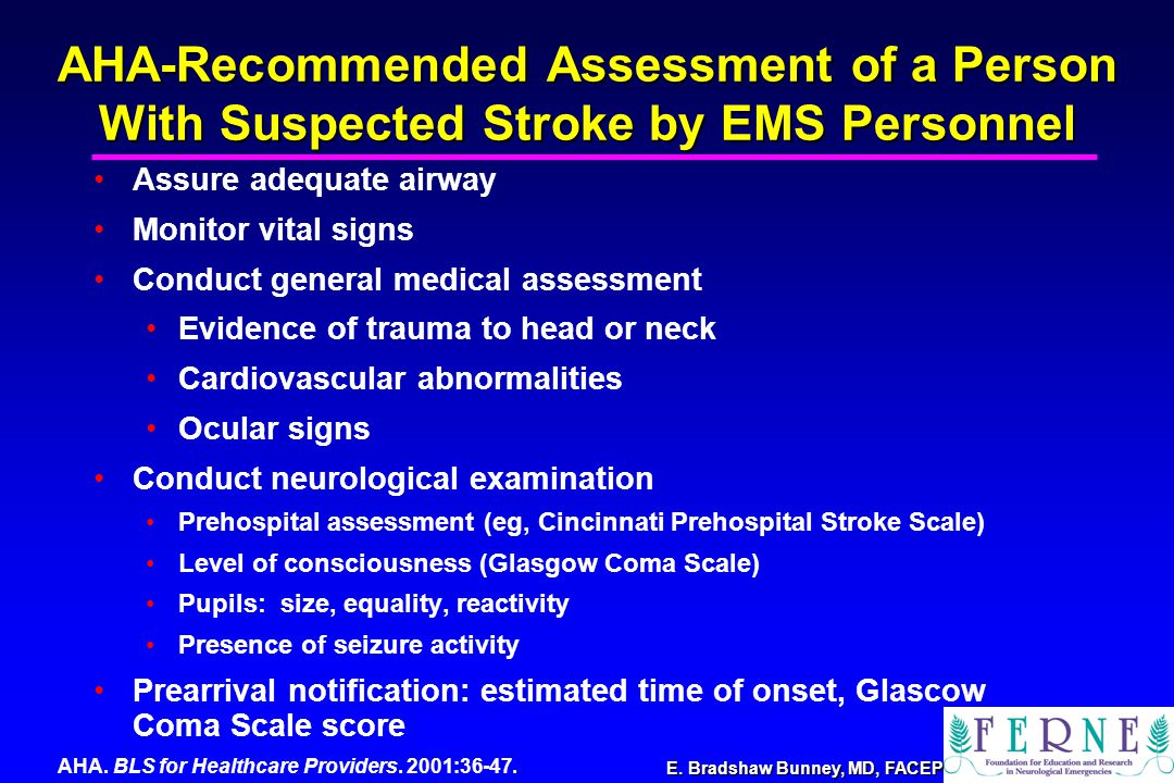 E. Bradshaw Bunney, MD, FACEP AHA-Recommended Assessment of a Person With Suspected Stroke by EMS Personnel Assure adequate airway Monitor vital signs