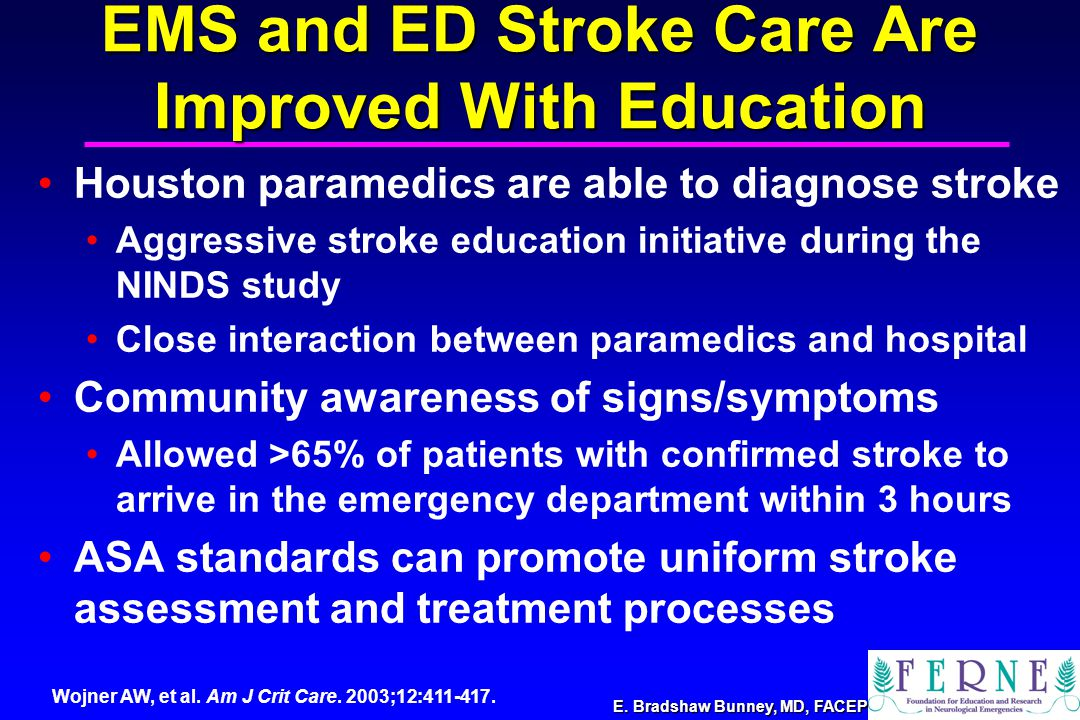 E. Bradshaw Bunney, MD, FACEP EMS and ED Stroke Care Are Improved With Education Houston paramedics are able to diagnose stroke Aggressive stroke educ
