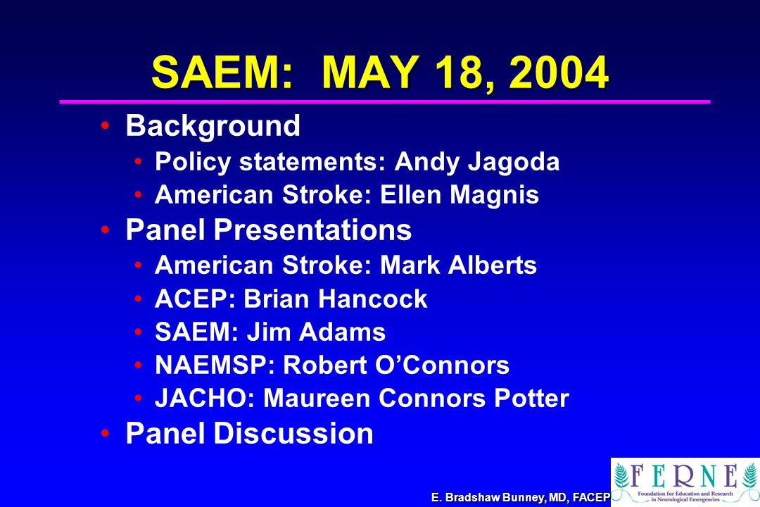E. Bradshaw Bunney, MD, FACEP SAEM: MAY 18, 2004 Background Policy statements: Andy Jagoda American Stroke: Ellen Magnis Panel Presentations American