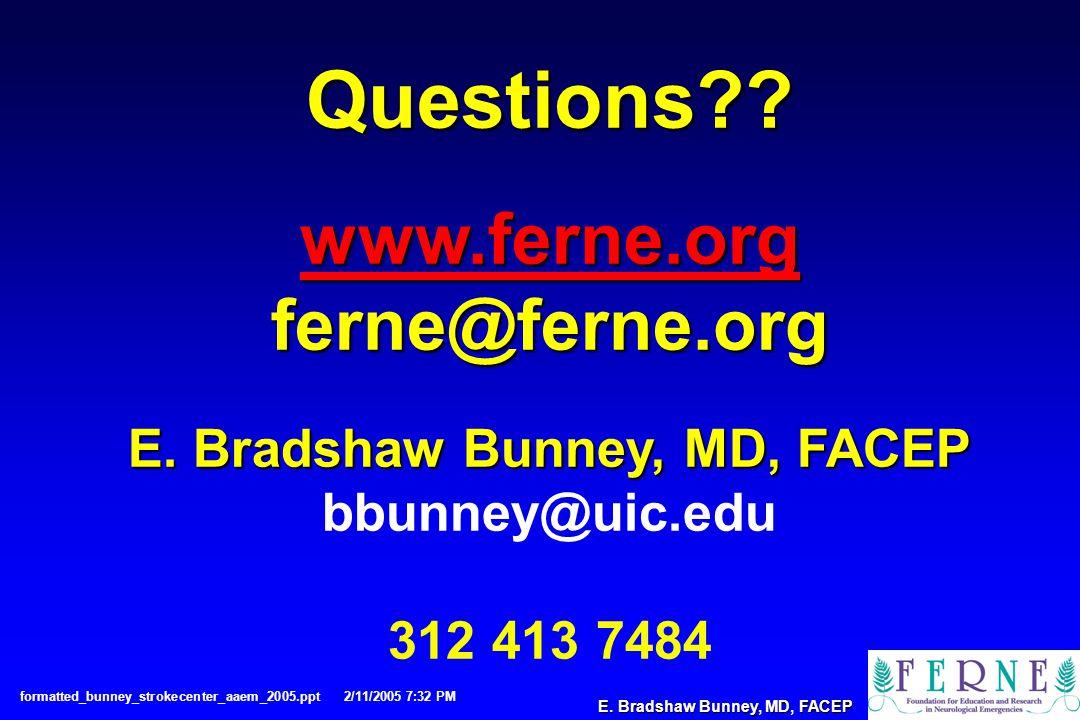 E. Bradshaw Bunney, MD, FACEP Questions . www.ferne.org ferne@ferne.org E.
