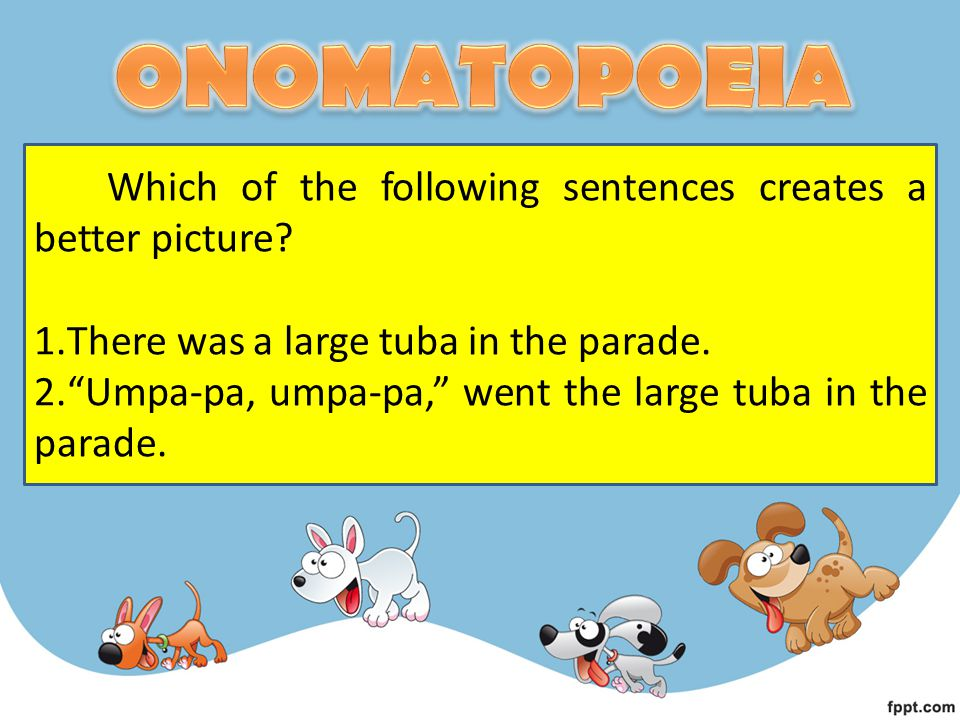 """Which of the following sentences creates a better picture? 1.There was a large tuba in the parade. 2.""""Umpa-pa, umpa-pa,"""" went the large tuba in the pa"""