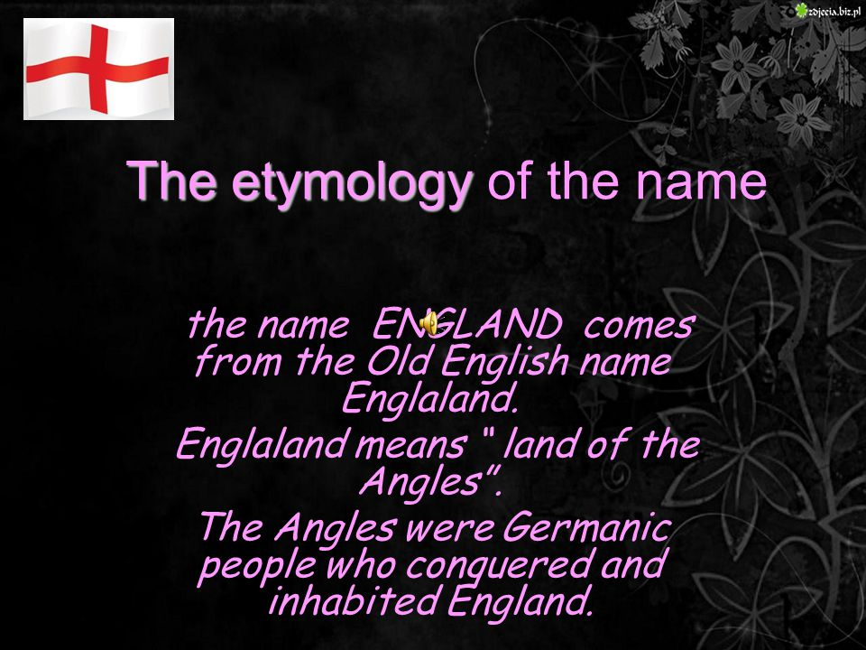The etymology The etymology of the name - the name ENGLAND comes from the Old English name Englaland.