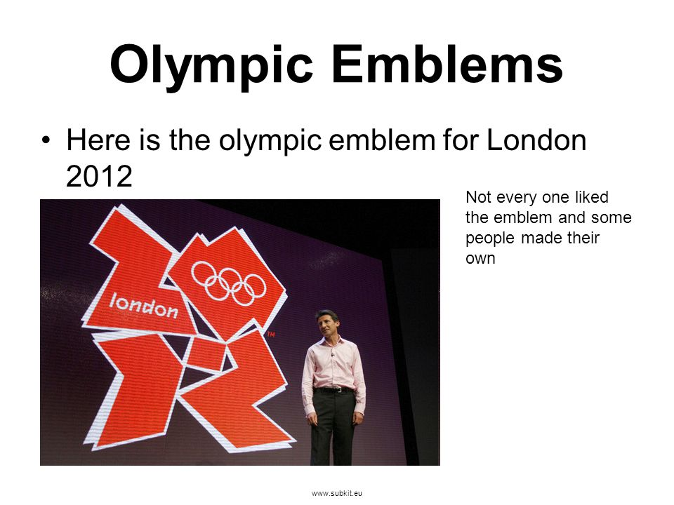 www.subkit.eu Olympic Emblems Here is the olympic emblem for London 2012 Not every one liked the emblem and some people made their own