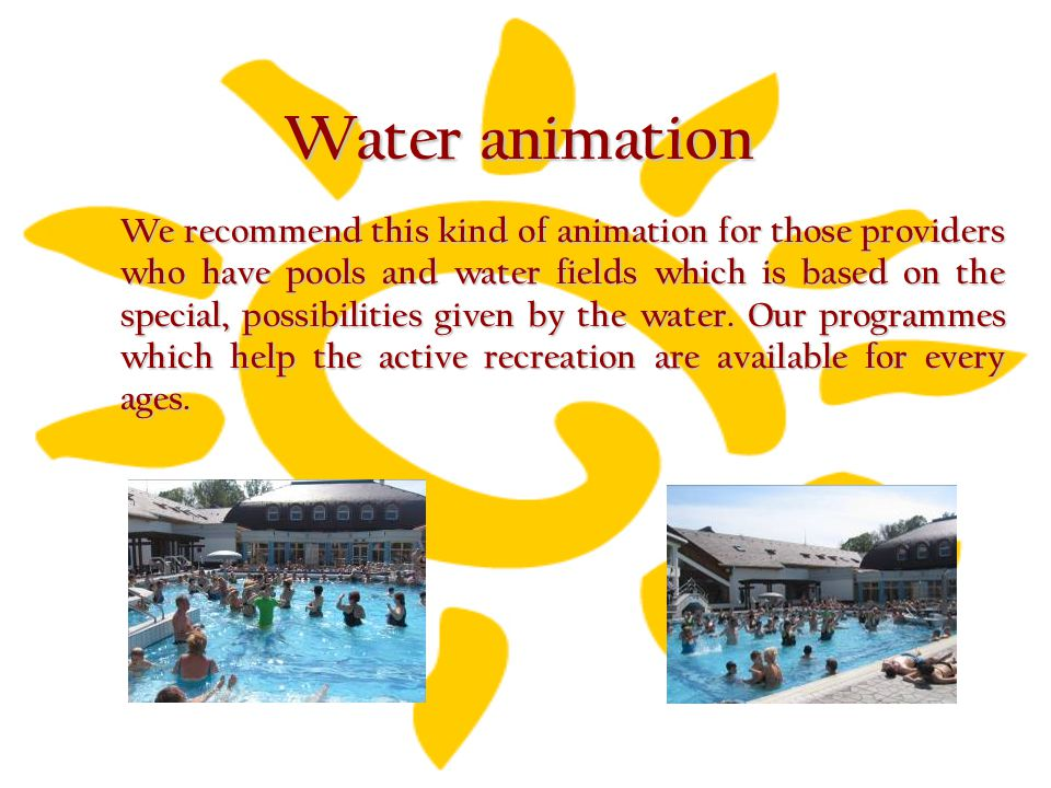 Water animation We recommend this kind of animation for those providers who have pools and water fields which is based on the special, possibilities g