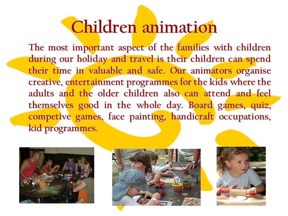 Children animation The most important aspect of the families with children during our holiday and travel is their children can spend their time in val