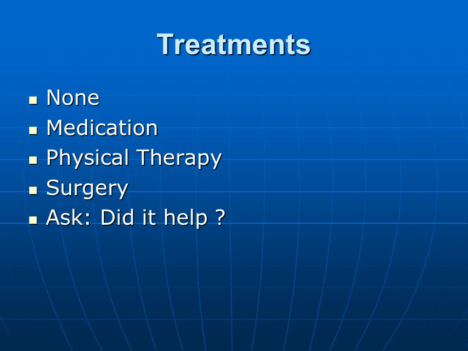 Treatments None None Medication Medication Physical Therapy Physical Therapy Surgery Surgery Ask: Did it help .