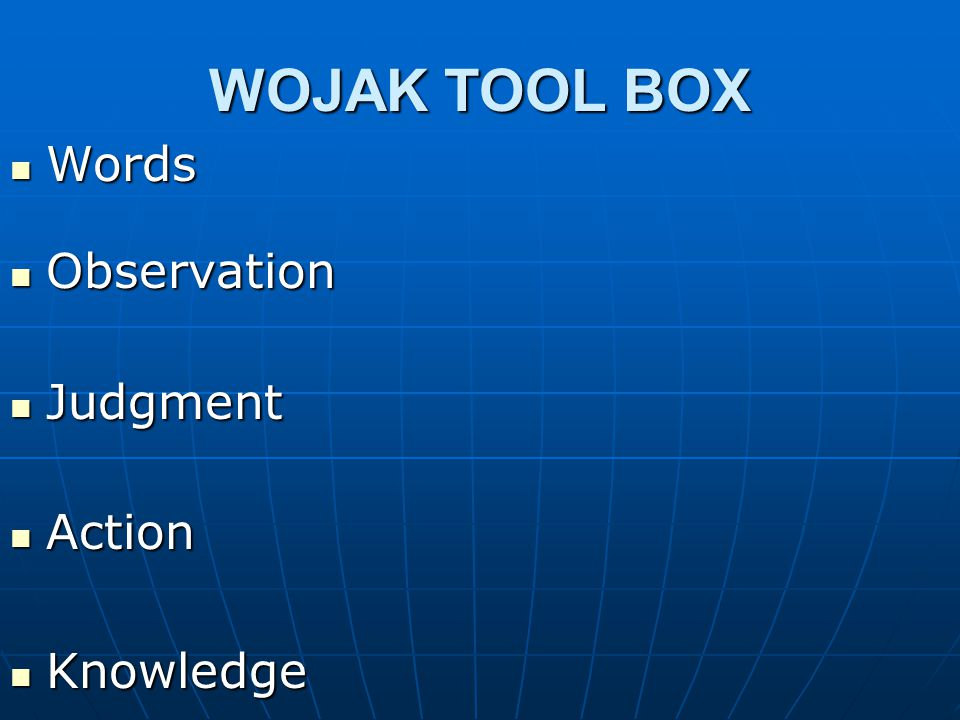 WOJAK TOOL BOX Words Words Observation Observation Judgment Judgment Action Action Knowledge Knowledge