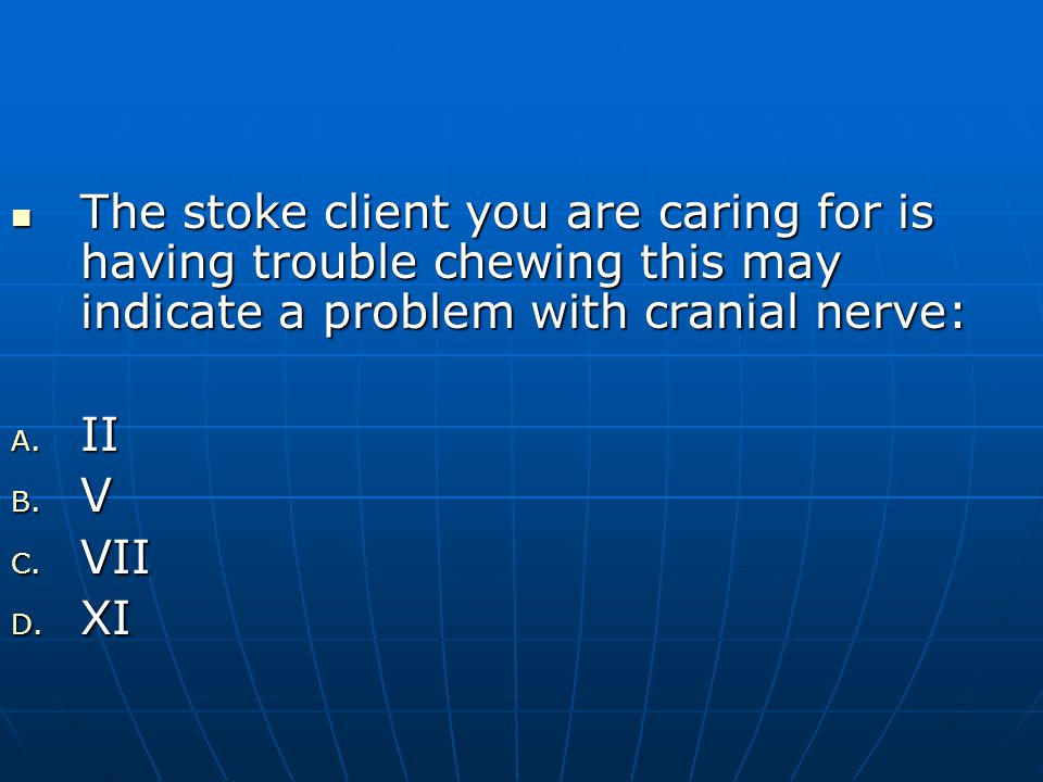 The stoke client you are caring for is having trouble chewing this may indicate a problem with cranial nerve: The stoke client you are caring for is having trouble chewing this may indicate a problem with cranial nerve: A.
