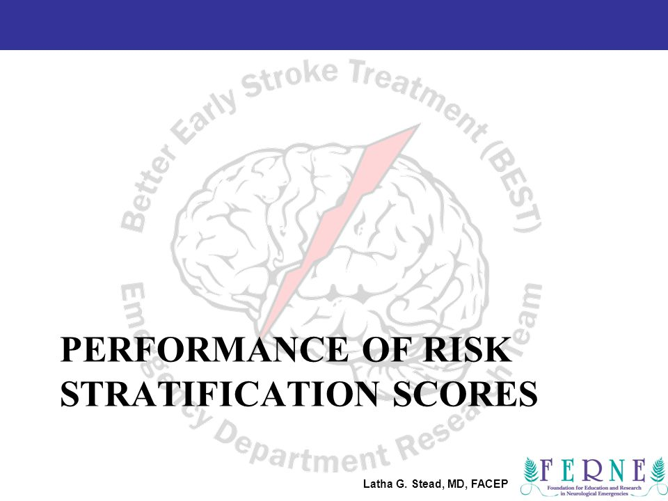 Latha G. Stead, MD, FACEP PERFORMANCE OF RISK STRATIFICATION SCORES