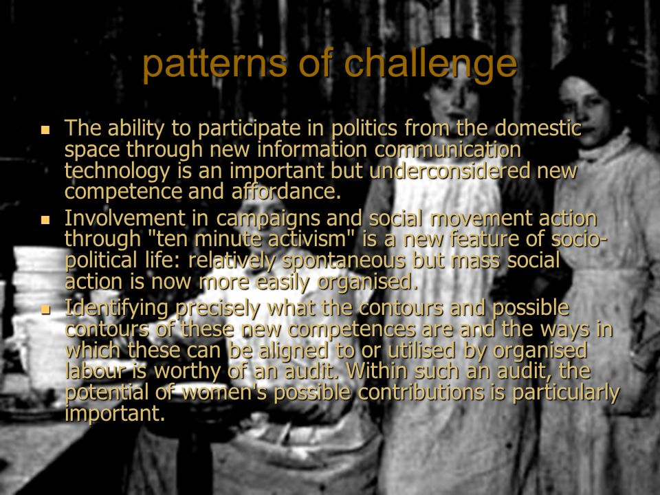 patterns of challenge The ability to participate in politics from the domestic space through new information communication technology is an important but underconsidered new competence and affordance.