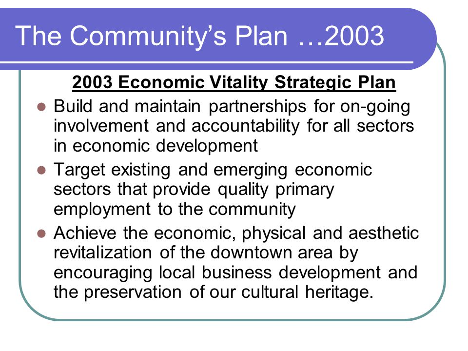 The Community's Plan …2003 2003 Economic Vitality Strategic Plan Build and maintain partnerships for on-going involvement and accountability for all s