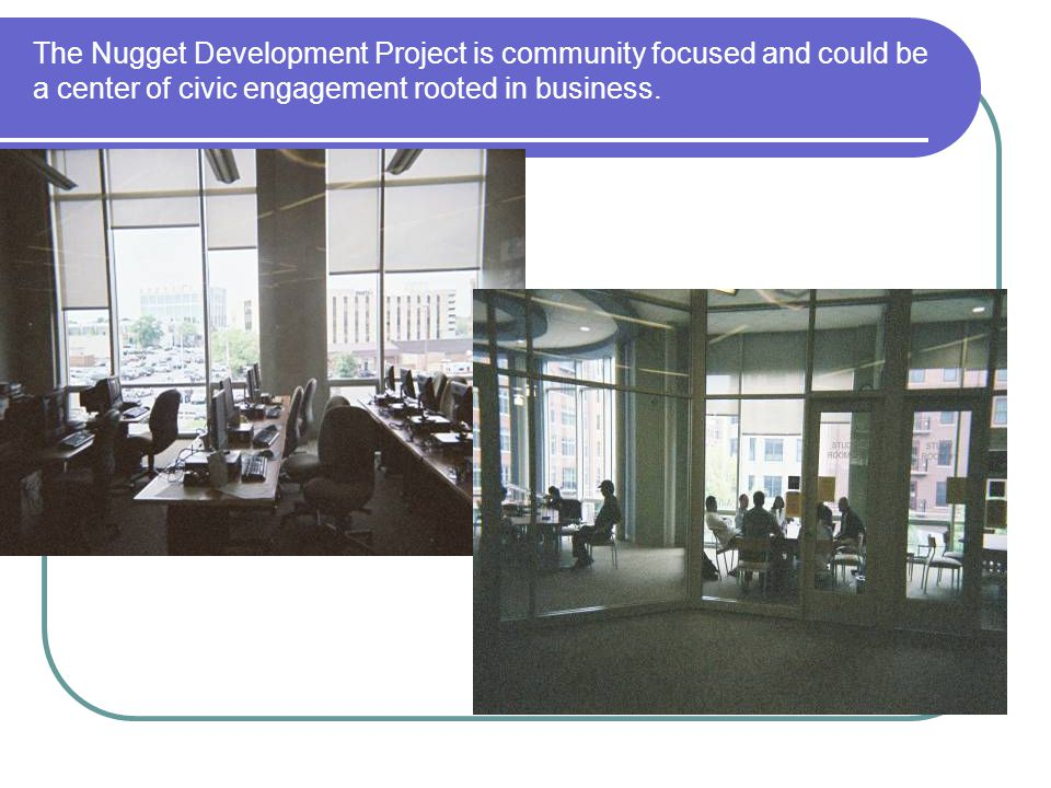 The Nugget Development Project is community focused and could be a center of civic engagement rooted in business.