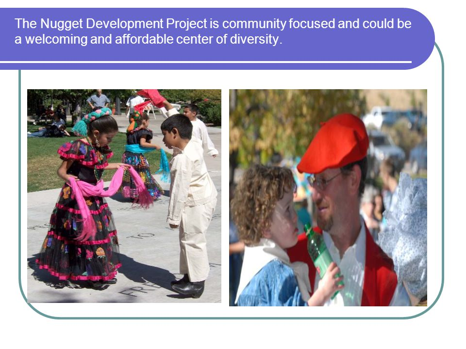 The Nugget Development Project is community focused and could be a welcoming and affordable center of diversity.