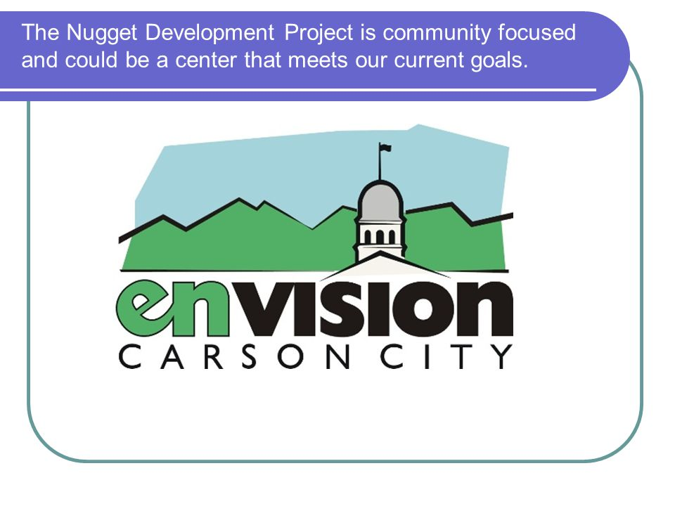 The Nugget Development Project is community focused and could be a center that meets our current goals.