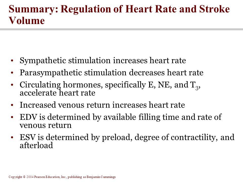 Copyright © 2004 Pearson Education, Inc., publishing as Benjamin Cummings Summary: Regulation of Heart Rate and Stroke Volume Sympathetic stimulation