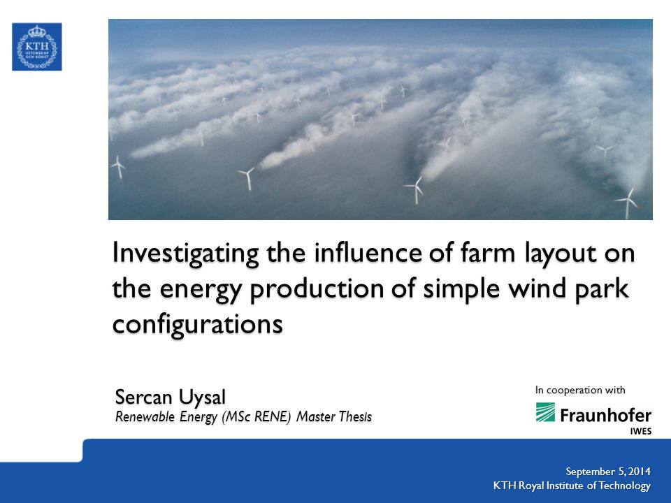 Investigating the influence of farm layout on the energy production of simple wind park configurations Sercan Uysal Renewable Energy (MSc RENE) Master Thesis September 5, 2014 KTH Royal Institute of Technology In cooperation with