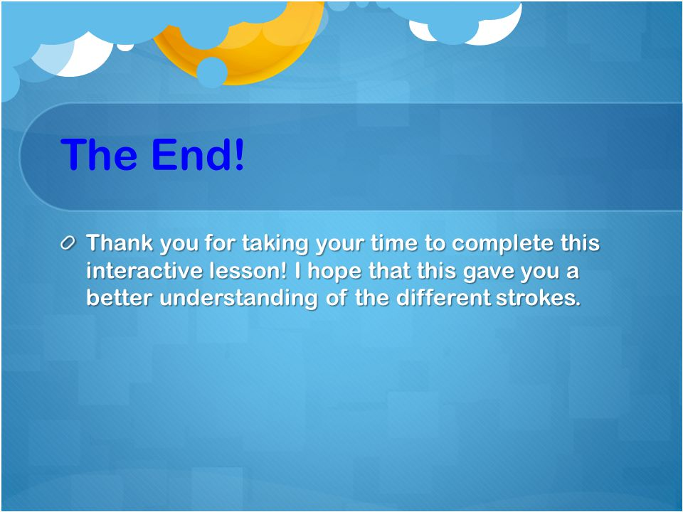 The End. Thank you for taking your time to complete this interactive lesson.