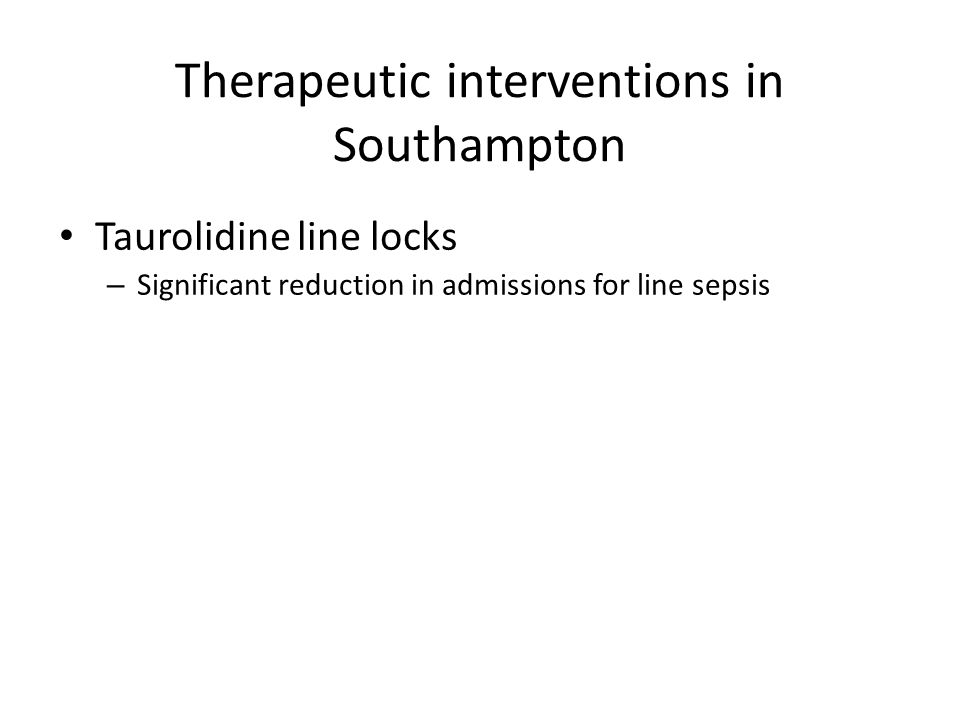 Therapeutic interventions in Southampton Taurolidine line locks – Significant reduction in admissions for line sepsis