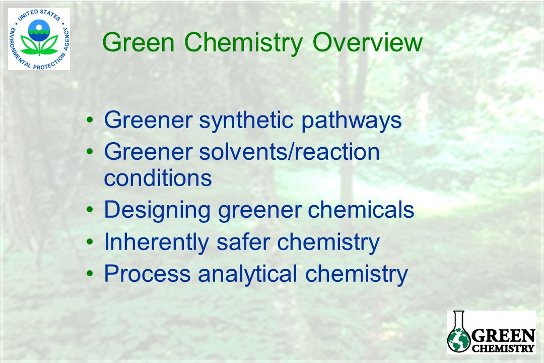 Green Chemistry Overview Greener synthetic pathways Greener solvents/reaction conditions Designing greener chemicals Inherently safer chemistry Process analytical chemistry