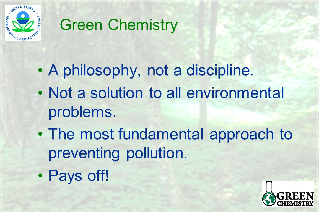 Green Chemistry A philosophy, not a discipline. Not a solution to all environmental problems.