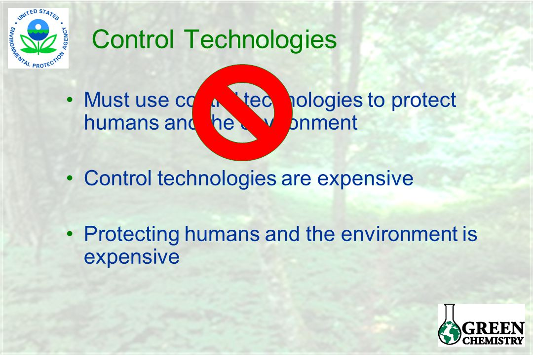 Must use control technologies to protect humans and the environment Control technologies are expensive Protecting humans and the environment is expensive Control Technologies