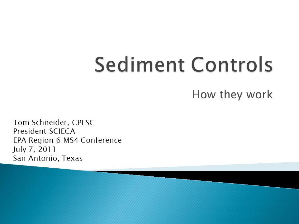 How they work Tom Schneider, CPESC President SCIECA EPA Region 6 MS4 Conference July 7, 2011 San Antonio, Texas