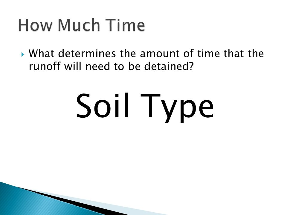  What determines the amount of time that the runoff will need to be detained Soil Type