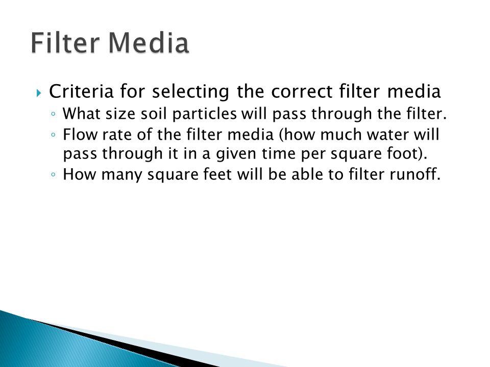  Criteria for selecting the correct filter media ◦ What size soil particles will pass through the filter.