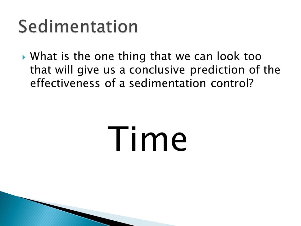  What is the one thing that we can look too that will give us a conclusive prediction of the effectiveness of a sedimentation control? Time