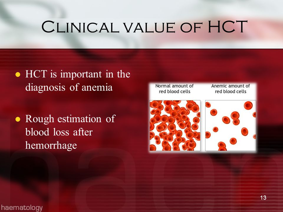 Clinical value of HCT HCT is important in the diagnosis of anemia Rough estimation of blood loss after hemorrhage 13